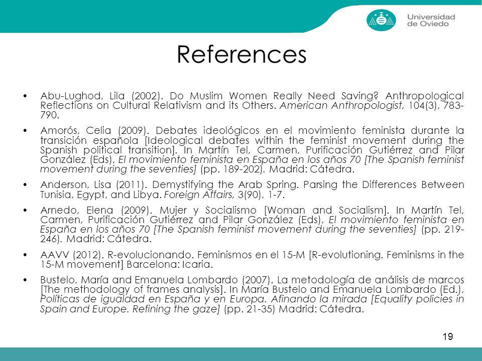 19 References Abu-Lughod, Lila (2002). Do Muslim Women Really Need Saving.