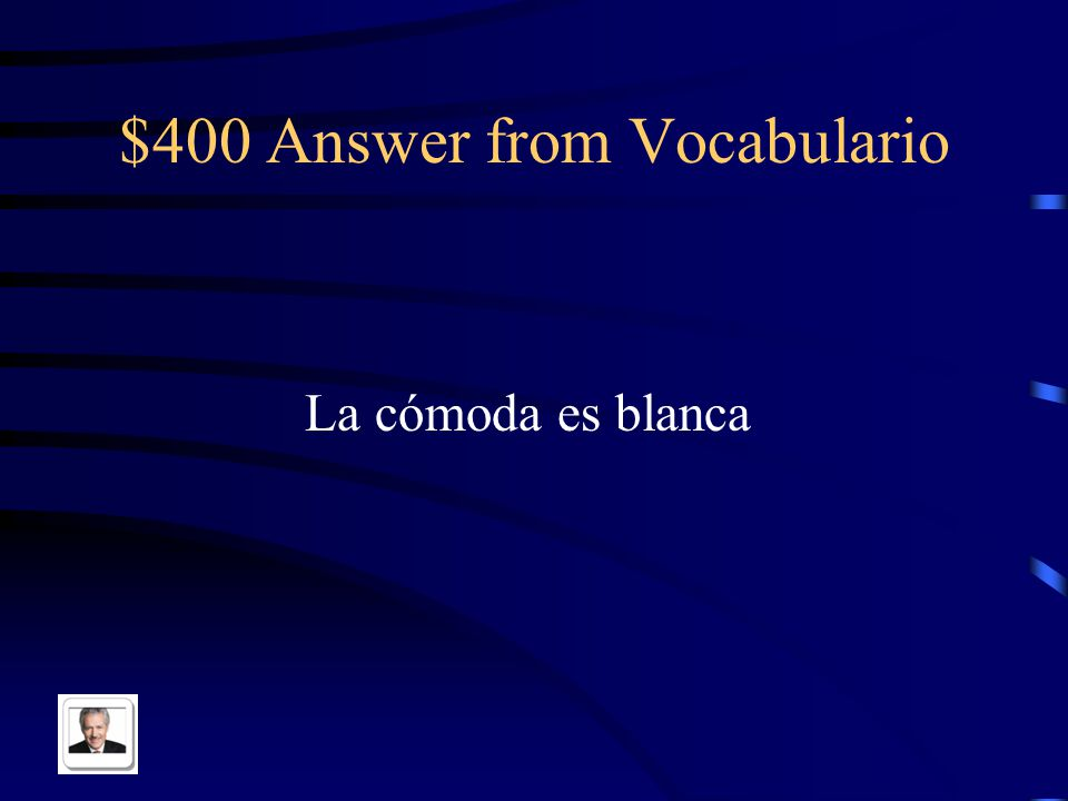 $400 Question from Vocabulario The dresser is white in Spanish