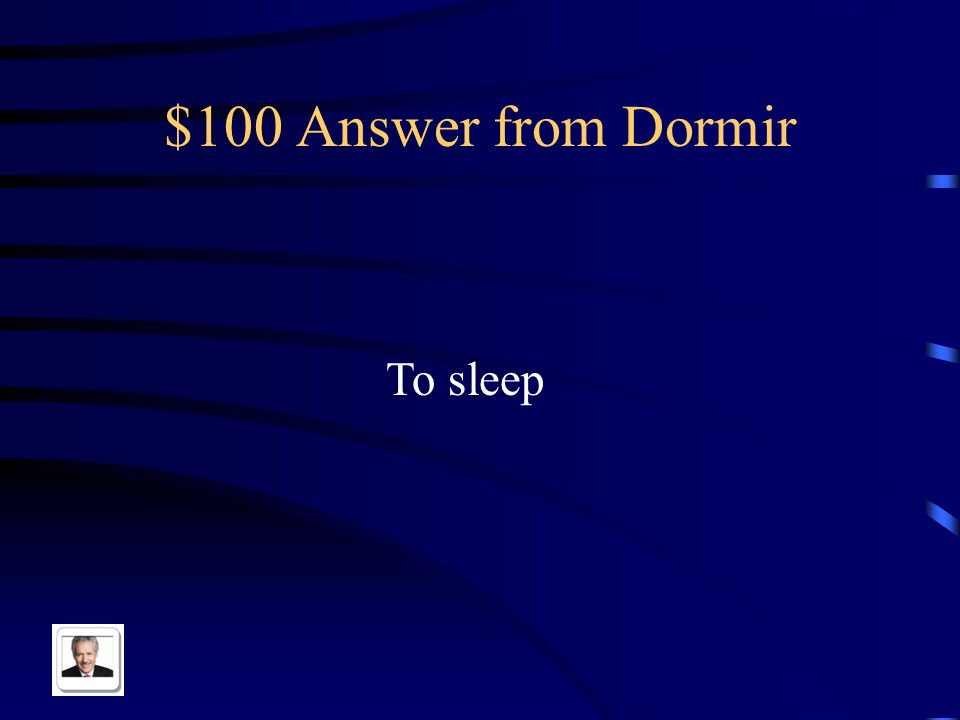 $100 Question from Dormir Dormir means _____