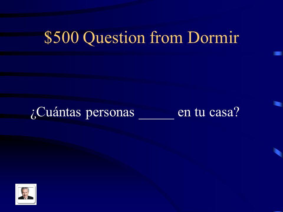 $400 Answer from Dormir Nosotros dormimos en el dormitorio