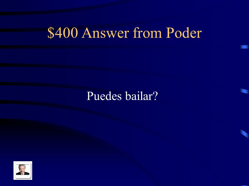 $400 Question from Poder Can you dance?