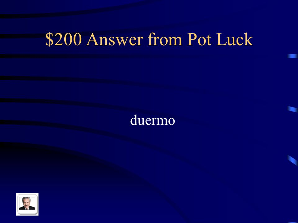 $200 Question from Pot Luck Yo ____ seis horas cada noche