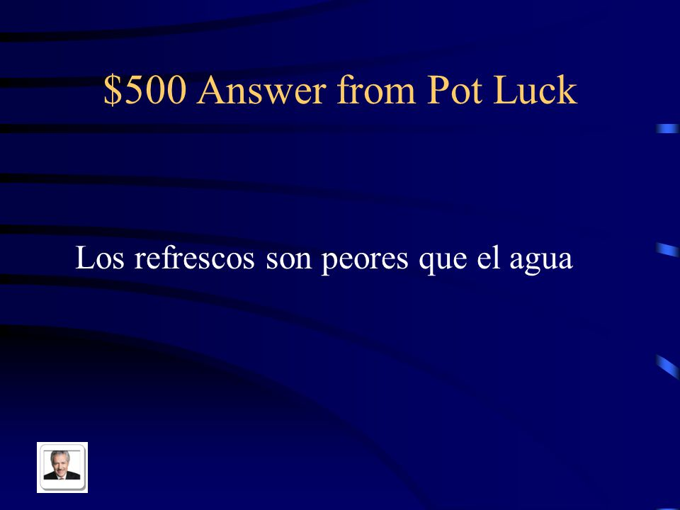 $500 Question from Pot Luck Refreshments are worse than water