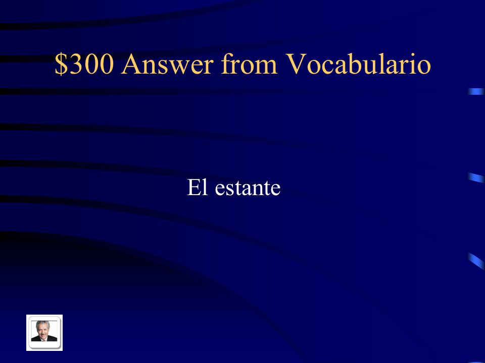 $300 Question from Vocabulario Bookshelf in Spanish