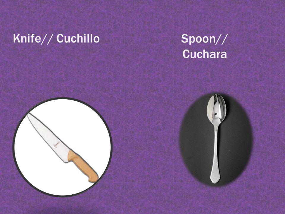 Knife// Cuchillo Spoon// Cuchara