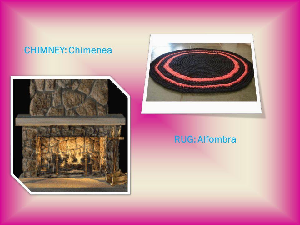 CHIMNEY: Chimenea RUG: Alfombra