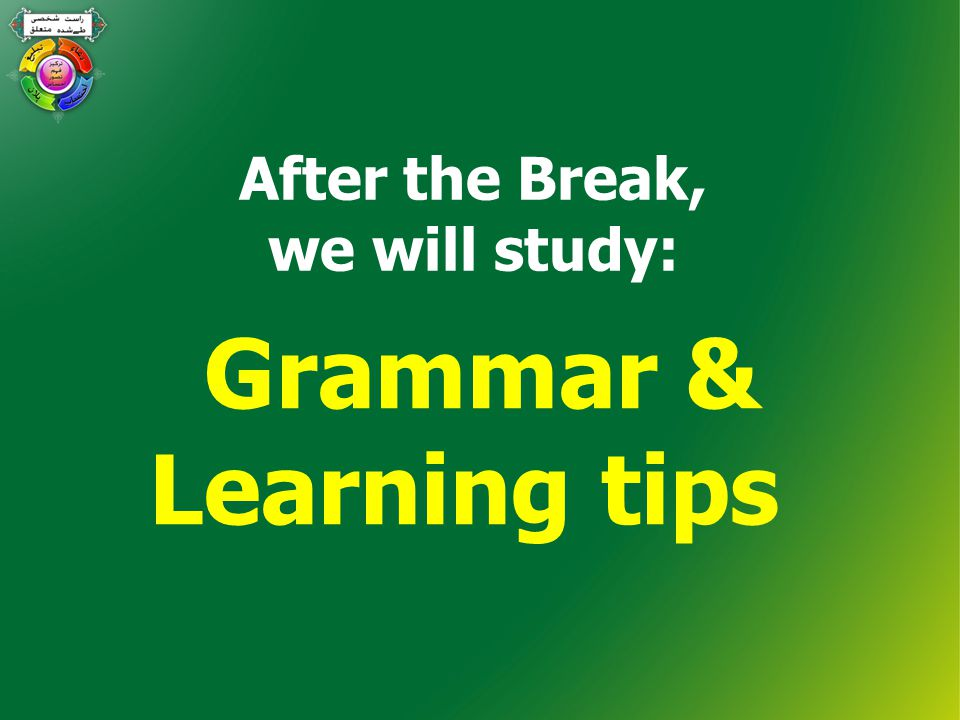 After the Break, we will study: Grammar & Learning tips