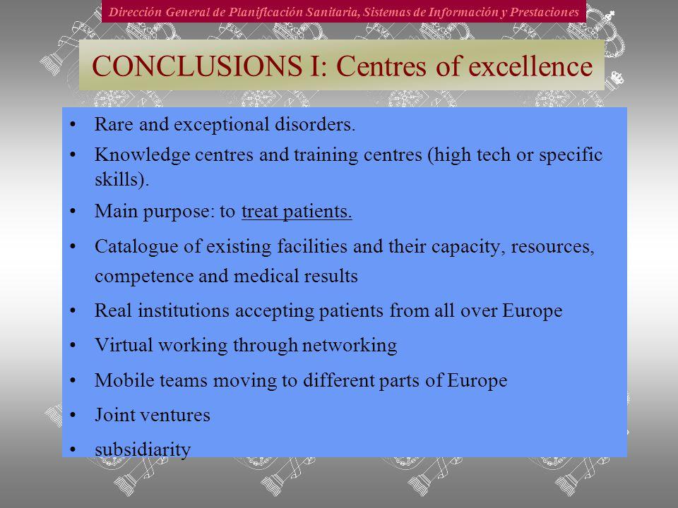 Dirección General de Planificación Sanitaria, Sistemas de Información y Prestaciones CONCLUSIONS I: Centres of excellence Rare and exceptional disorders.