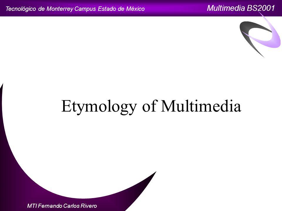 Tecnológico de Monterrey Campus Estado de México Multimedia BS2001 MTI Fernando Carlos Rivero Etymology of Multimedia