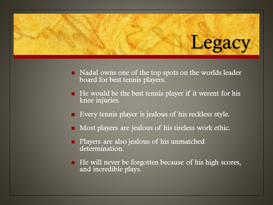 Legacy Nadal owns one of the top spots on the worlds leader board for best tennis players.