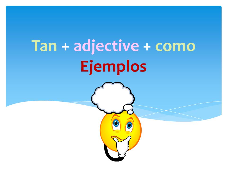 Tan + adjective + como Ejemplos
