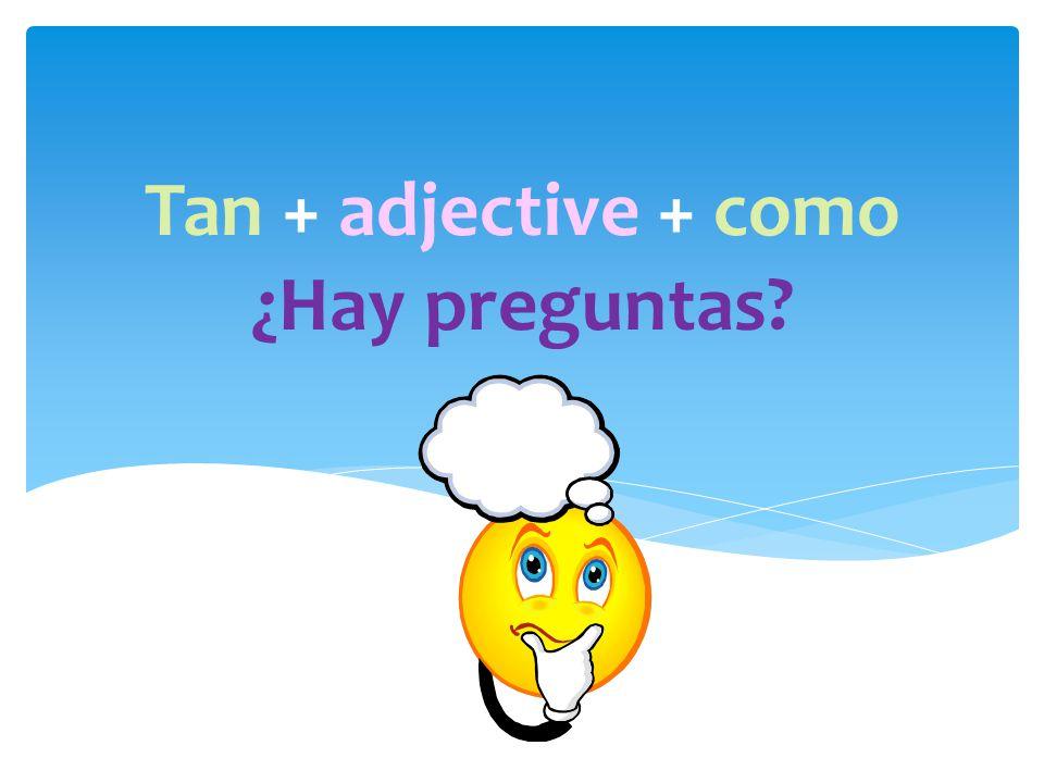 Tan + adjective + como ¿Hay preguntas