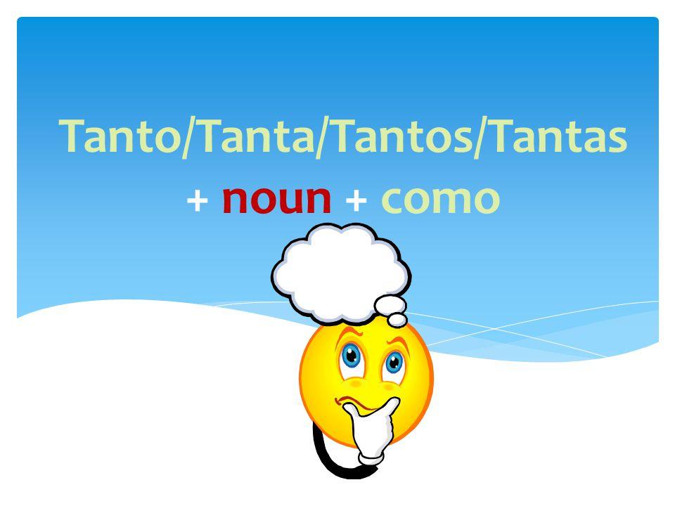 Tanto/Tanta/Tantos/Tantas + noun + como