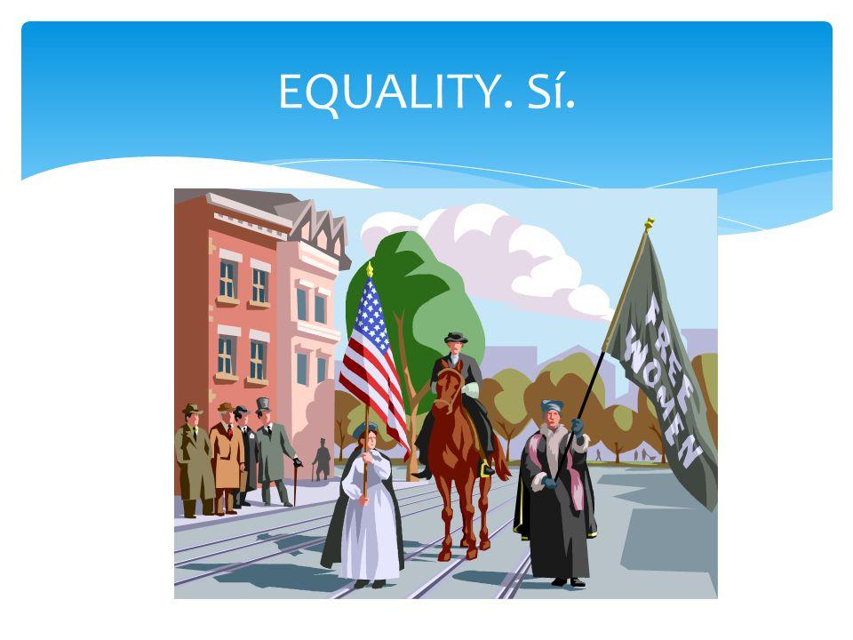 EQUALITY. Sí.