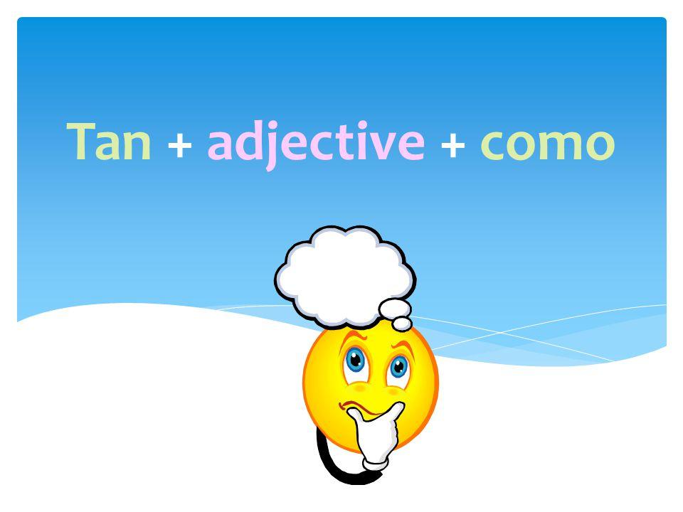 Tan + adjective + como