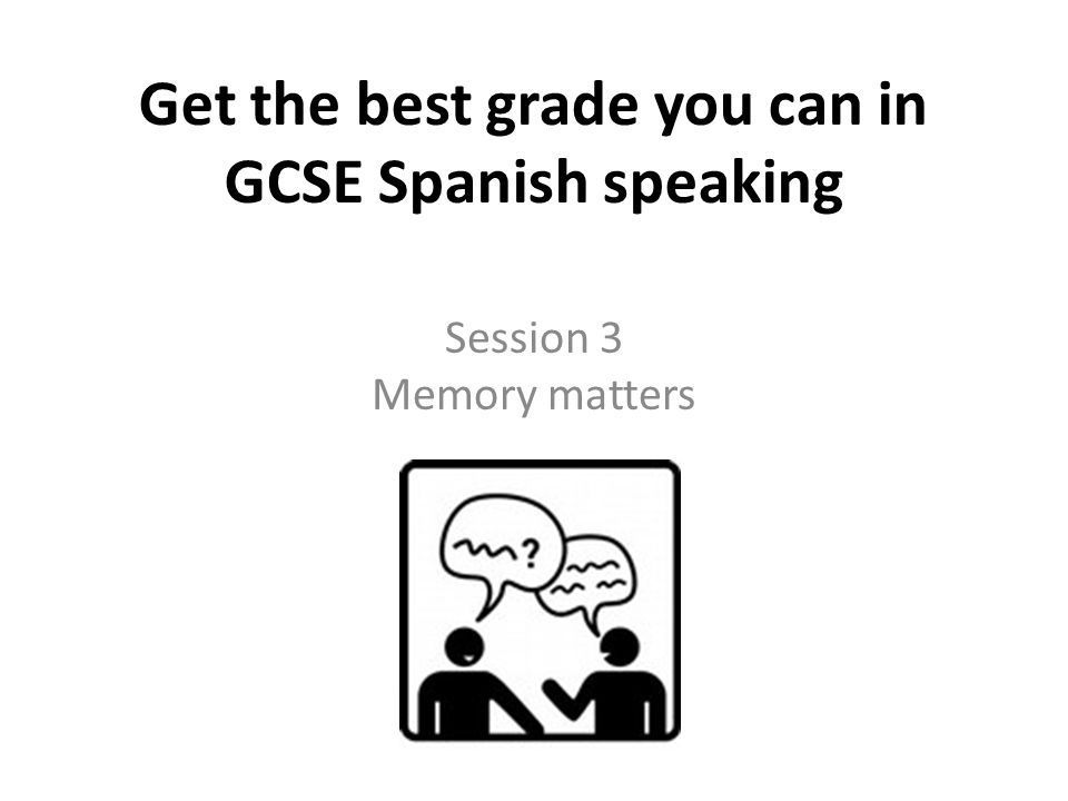 Get the best grade you can in GCSE Spanish speaking Session 3 Memory matters