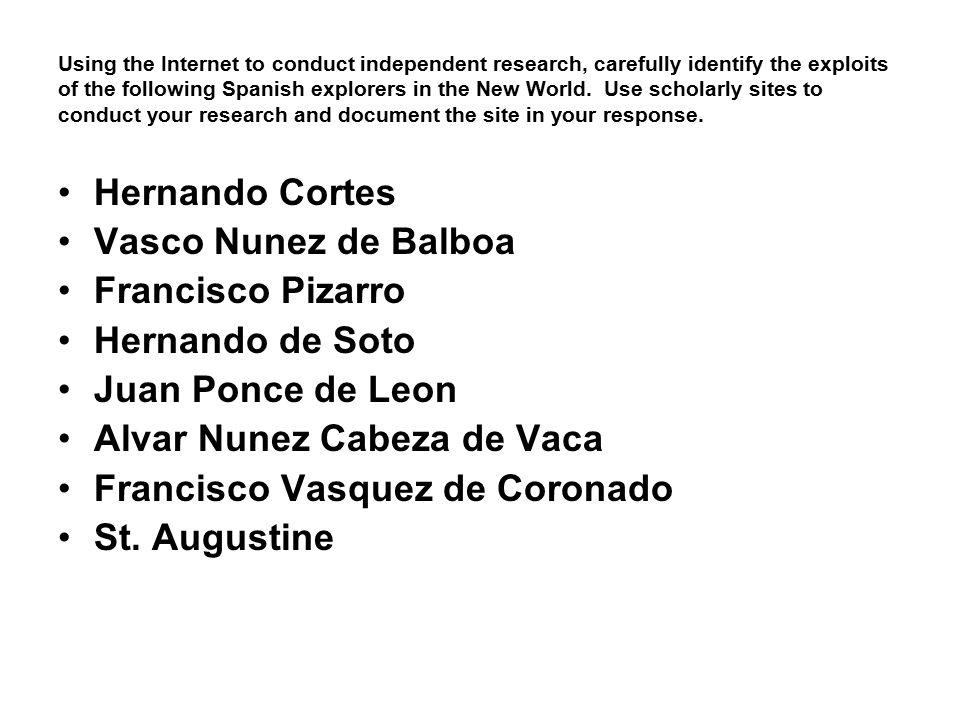 Using the Internet to conduct independent research, carefully identify the exploits of the following Spanish explorers in the New World. Use scholarly