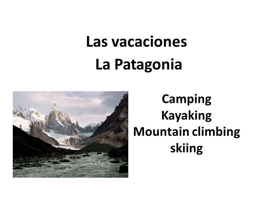 Las vacaciones La Patagonia Camping Kayaking Mountain climbing skiing