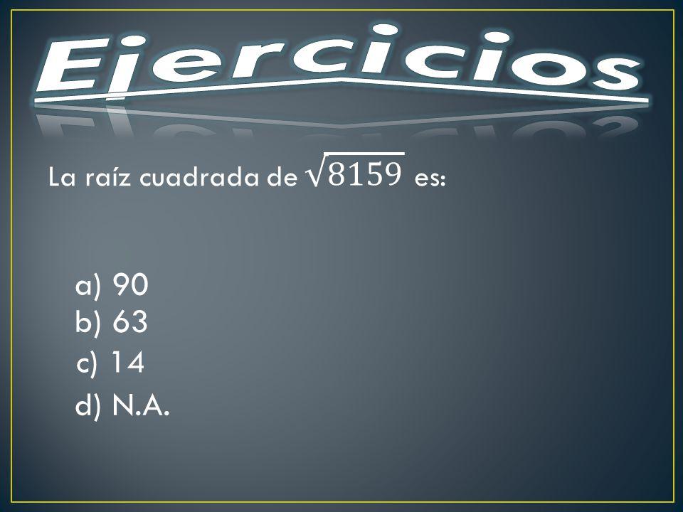 a) 90 b) 63 c) 14 d) N.A.