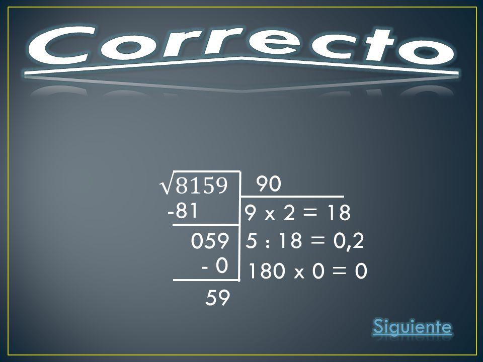 90 -81 059 9 x 2 = 18 5 : 18 = 0,2 180 x 0 = 0 - 0 59