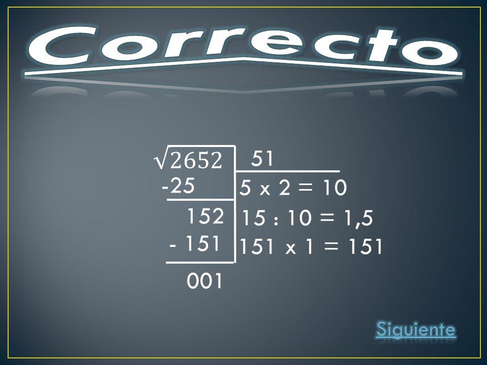 51 -25 152 5 x 2 = 10 15 : 10 = 1,5 - 151 001 151 x 1 = 151