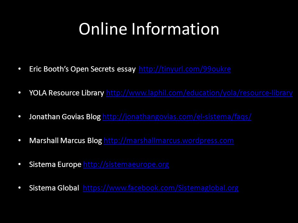Online Information Eric Booth's Open Secrets essay http://tinyurl.com/99oukrehttp://tinyurl.com/99oukre YOLA Resource Library http://www.laphil.com/ed