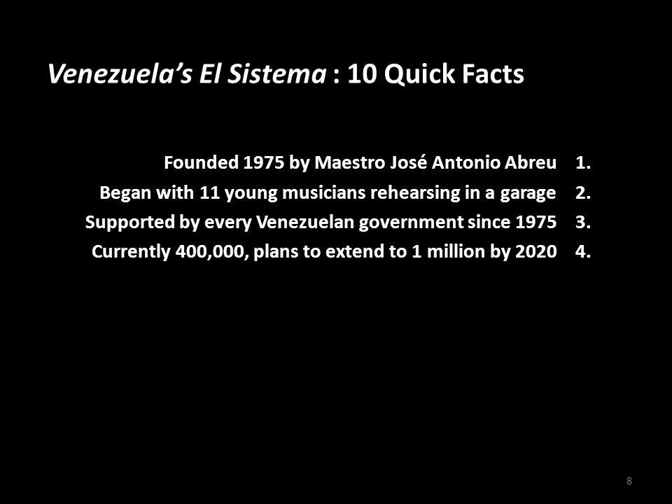 Venezuela's El Sistema : 10 Quick Facts Founded 1975 by Maestro José Antonio Abreu 1.