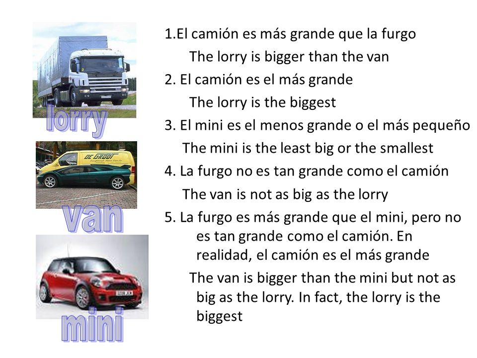 1.El camión es más grande que la furgo The lorry is bigger than the van 2.