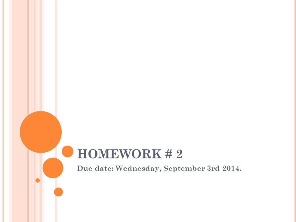 HOMEWORK # 2 Due date: Wednesday, September 3rd 2014.