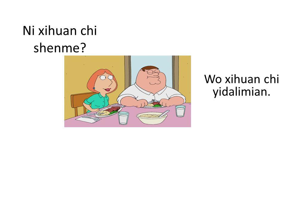Ni xihuan chi shenme Wo xihuan chi yidalimian.