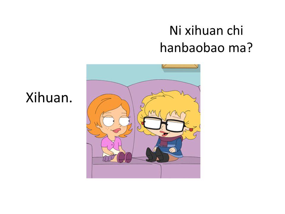 Ni xihuan chi hanbaobao ma Xihuan.