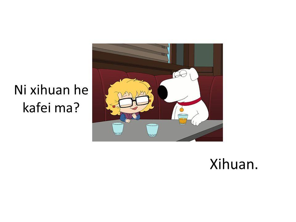 Ni xihuan he kafei ma Xihuan.