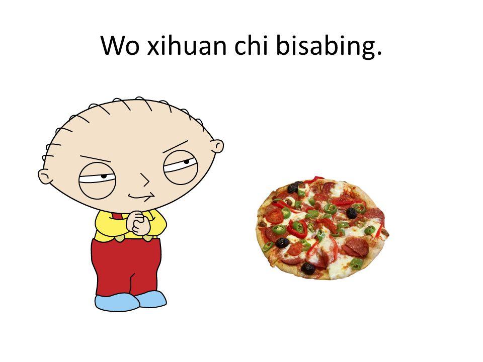 Wo xihuan chi bisabing.