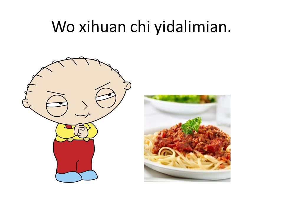 Wo xihuan chi yidalimian.