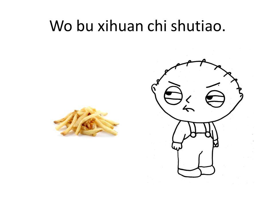 Wo bu xihuan chi shutiao.