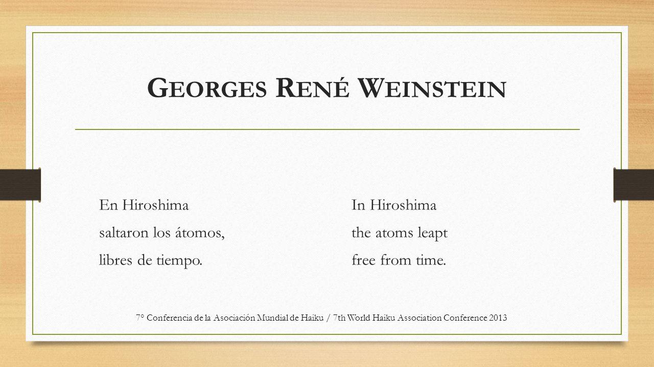 G EORGES R ENÉ W EINSTEIN En Hiroshima saltaron los átomos, libres de tiempo.