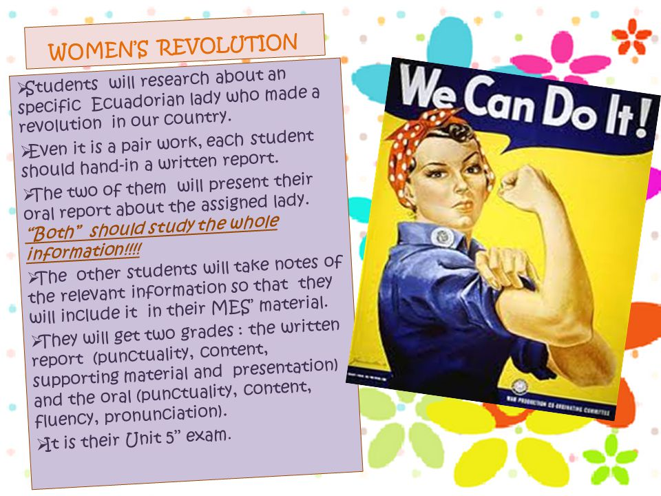 WOMEN'S REVOLUTION  Students will research about an specific Ecuadorian lady who made a revolution in our country.