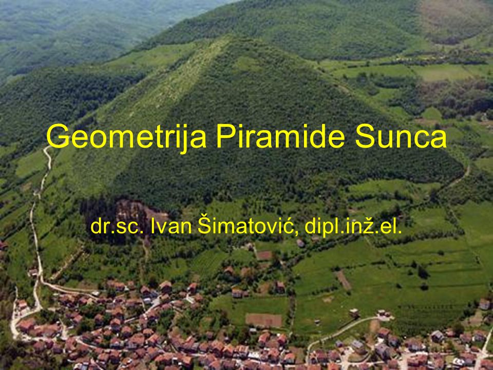 Geometrija Piramide Sunca dr.sc. Ivan Šimatović, dipl.inž.el.