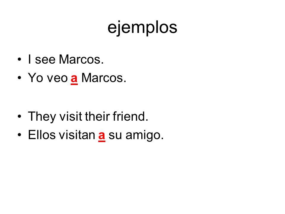 ejemplos I see Marcos. Yo veo a Marcos. They visit their friend. Ellos visitan a su amigo.