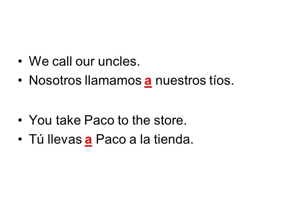 We call our uncles.Nosotros llamamos a nuestros tíos.