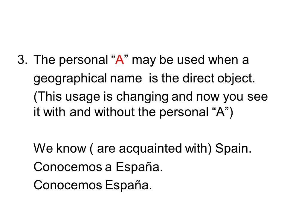 3.The personal A may be used when a geographical name is the direct object.