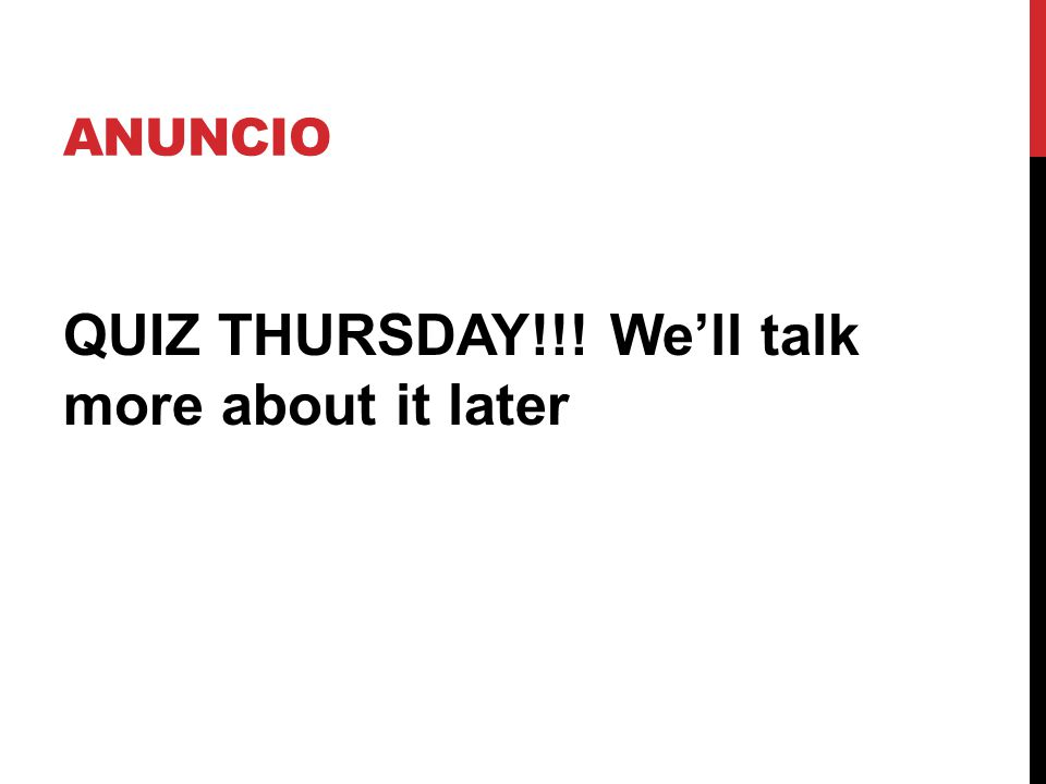ANUNCIO QUIZ THURSDAY!!! We'll talk more about it later