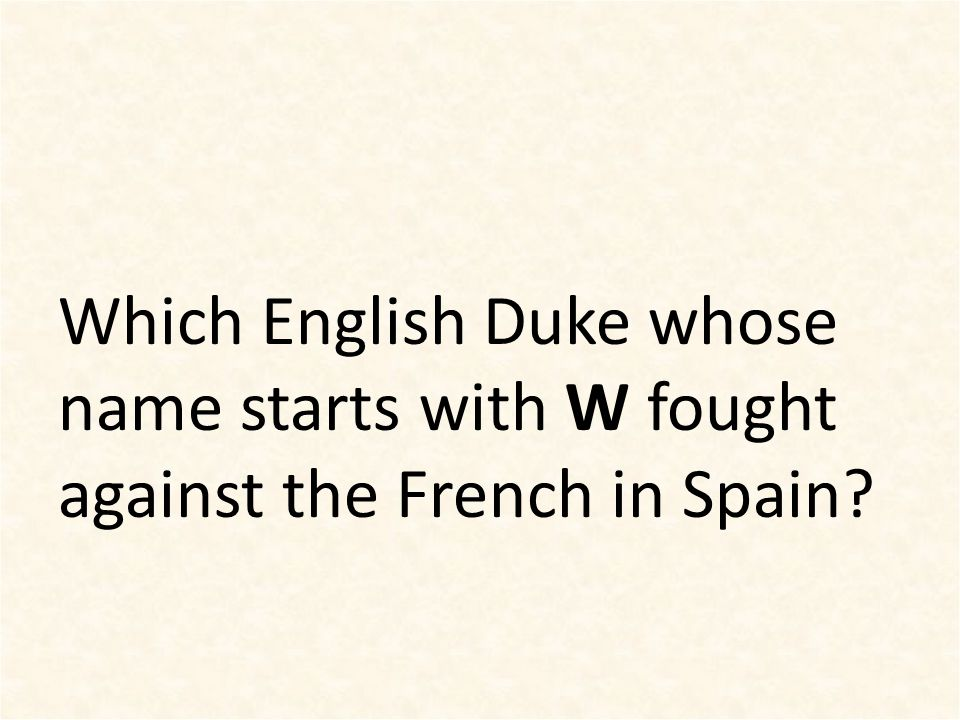 Which English Duke whose name starts with W fought against the French in Spain?