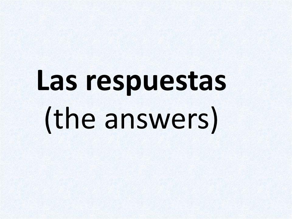 Las respuestas (the answers)