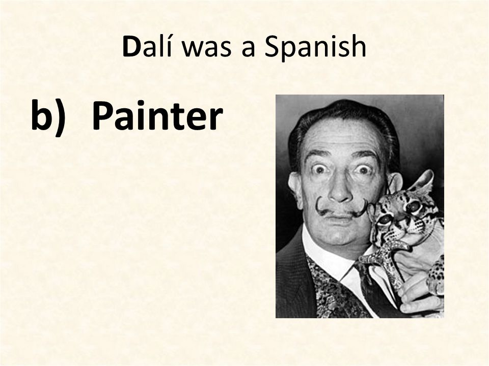 Dalí was a Spanish b)Painter