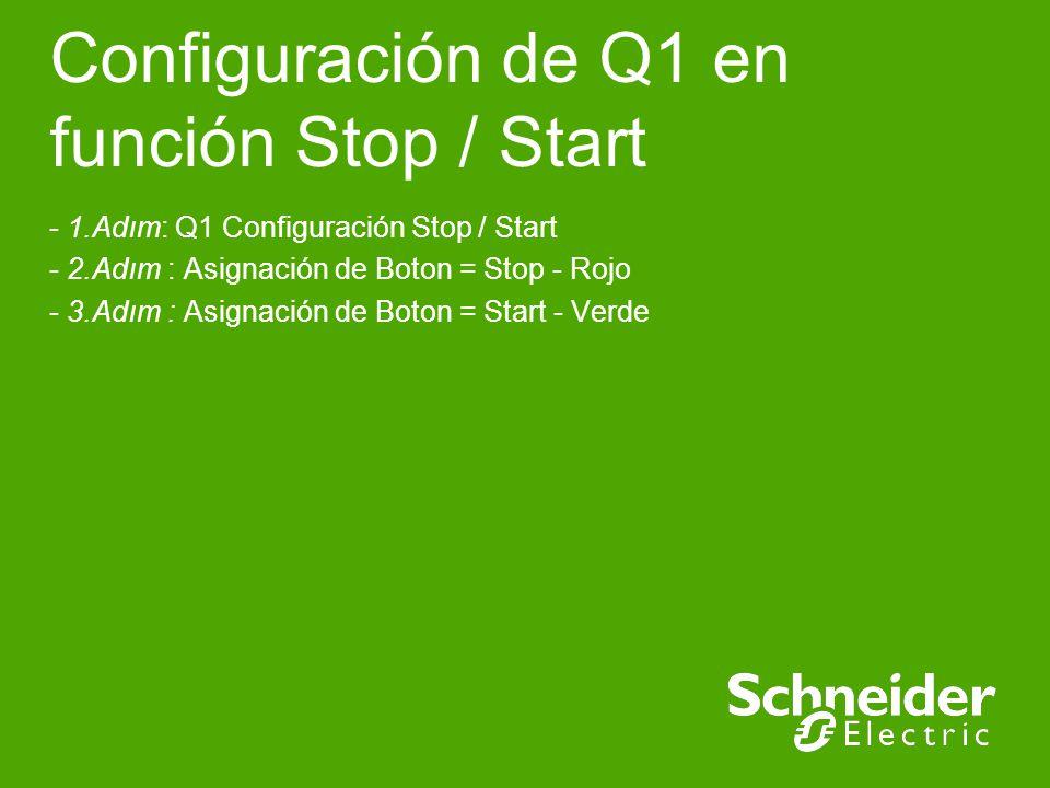 Configuración de Q1 en función Stop / Start - 1.Adım: Q1 Configuración Stop / Start - 2.Adım : Asignación de Boton = Stop - Rojo - 3.Adım : Asignación de Boton = Start - Verde