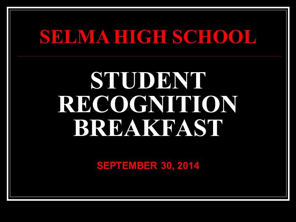 STUDENT RECOGNITION BREAKFAST SEPTEMBER 30, 2014 SELMA HIGH SCHOOL
