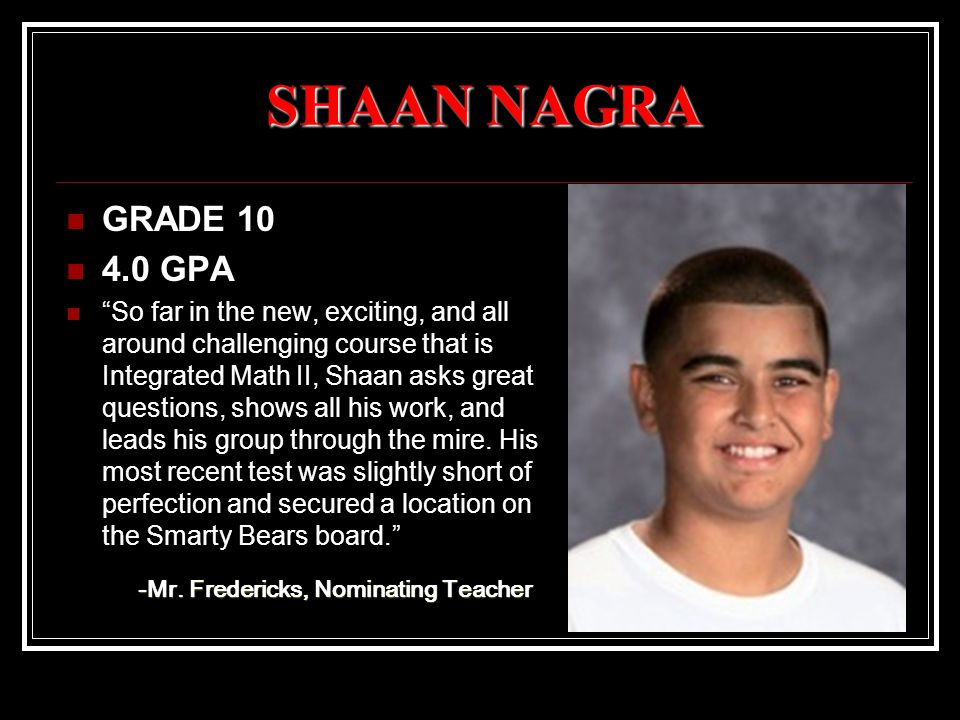 "SHAAN NAGRA GRADE 10 4.0 GPA ""So far in the new, exciting, and all around challenging course that is Integrated Math II, Shaan asks great questions, s"