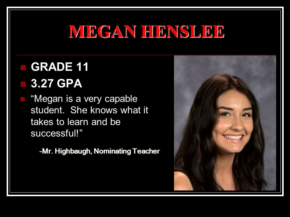 MEGAN HENSLEE GRADE 11 3.27 GPA Megan is a very capable student.