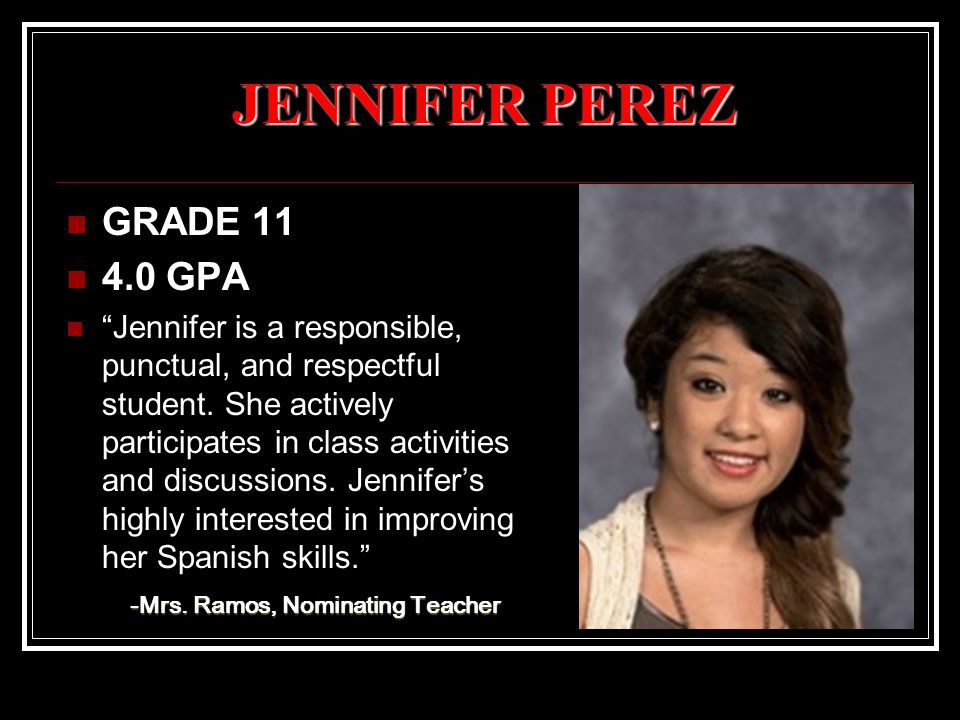 JENNIFER PEREZ GRADE 11 4.0 GPA Jennifer is a responsible, punctual, and respectful student.